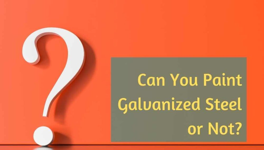 Can you Paint Galvanized Steel or Not?