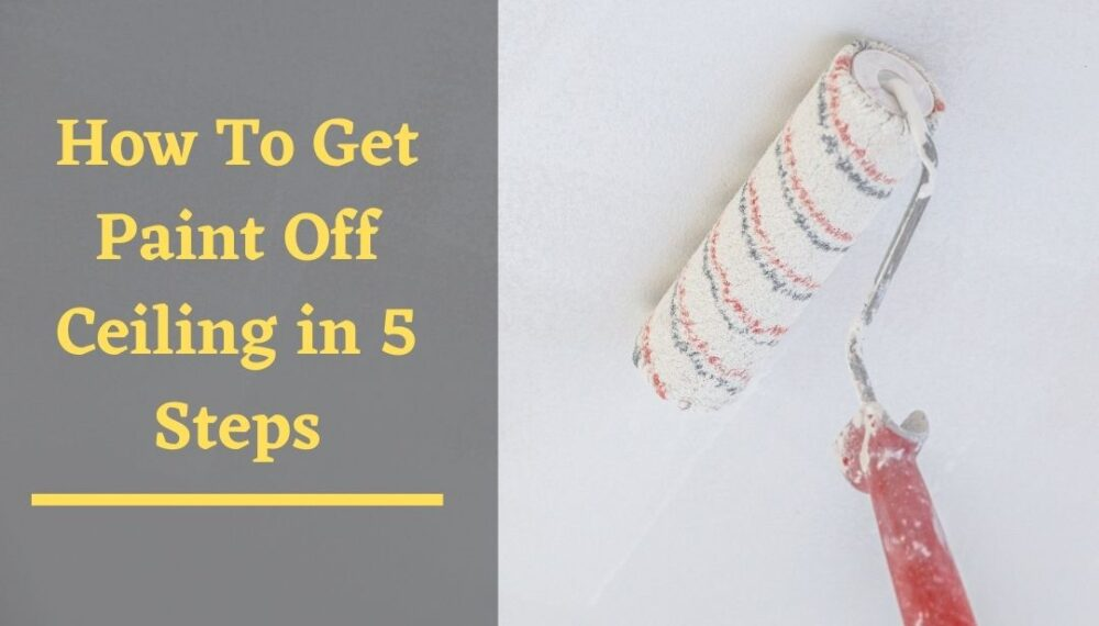 How To Get Paint Off Ceiling in 5 Steps