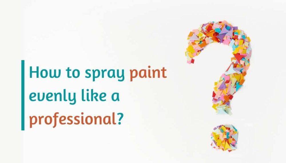 How to spray paint evenly like a professional?
